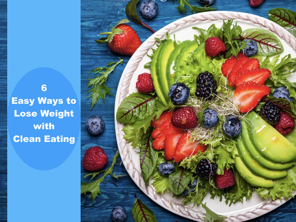 Six Easy Ways to Lose Weight with Clean Eating